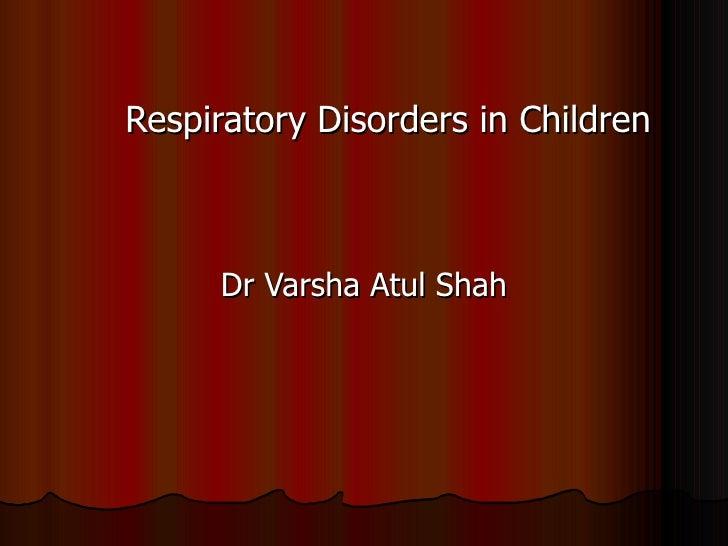 Respiratory Disorders in Children     Dr Varsha Atul Shah
