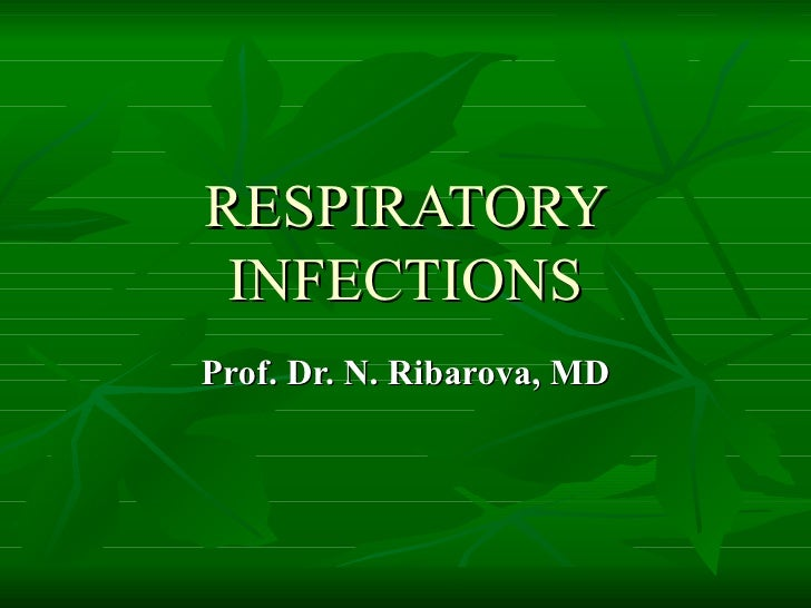 RESPIRATORY INFECTIONS Prof. Dr. N. Ribarova, MD