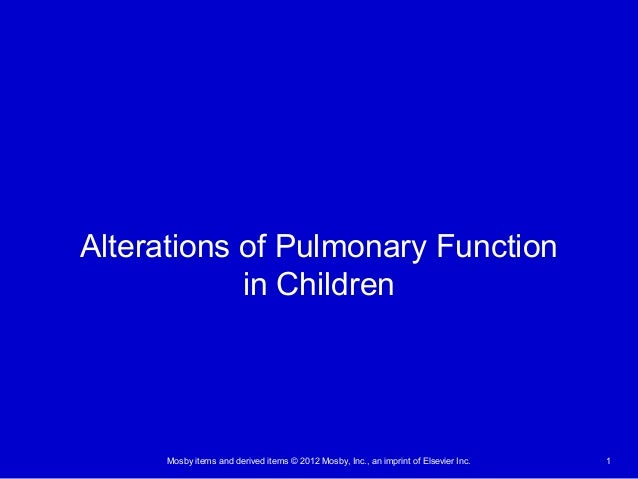 Mosby items and derived items © 2012 Mosby, Inc., an imprint of Elsevier Inc. 1 Alterations of Pulmonary Function in Child...