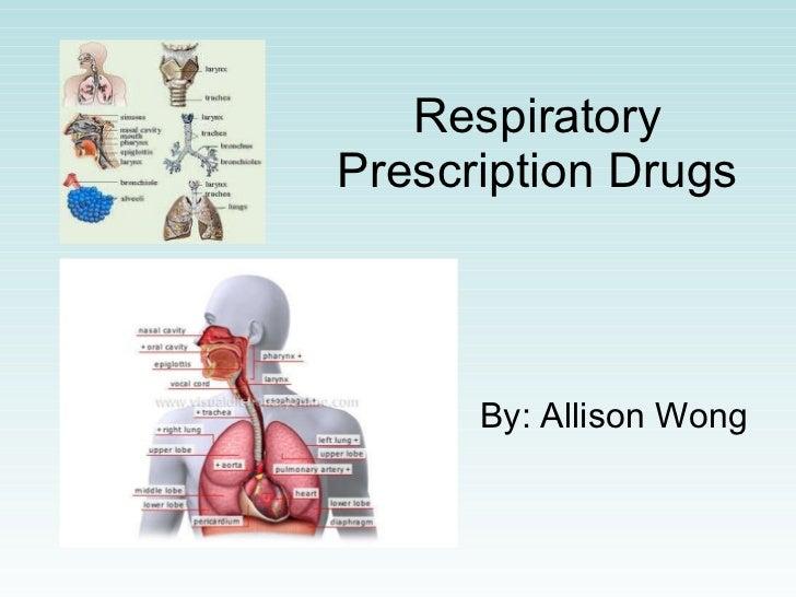 Respiratory Prescription Drugs By: Allison Wong