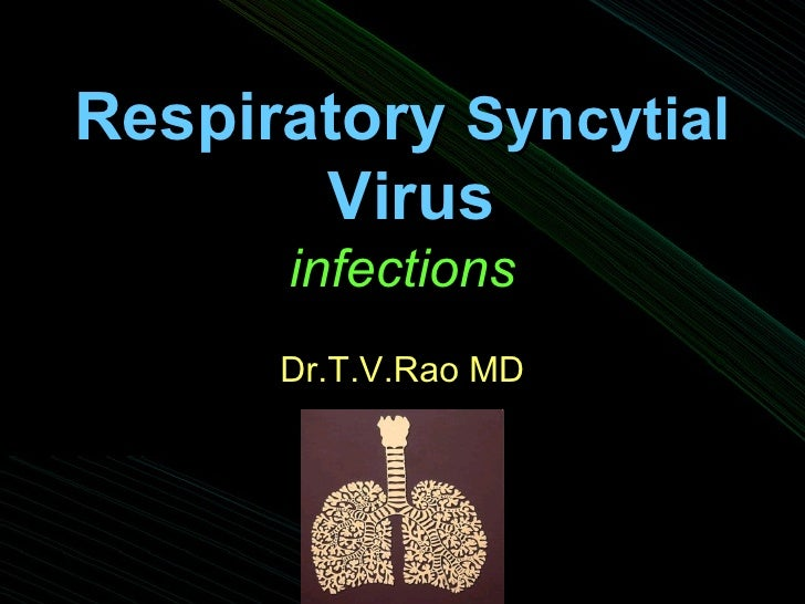 Respiratory  Syncytial   Virus infections Dr.T.V.Rao MD