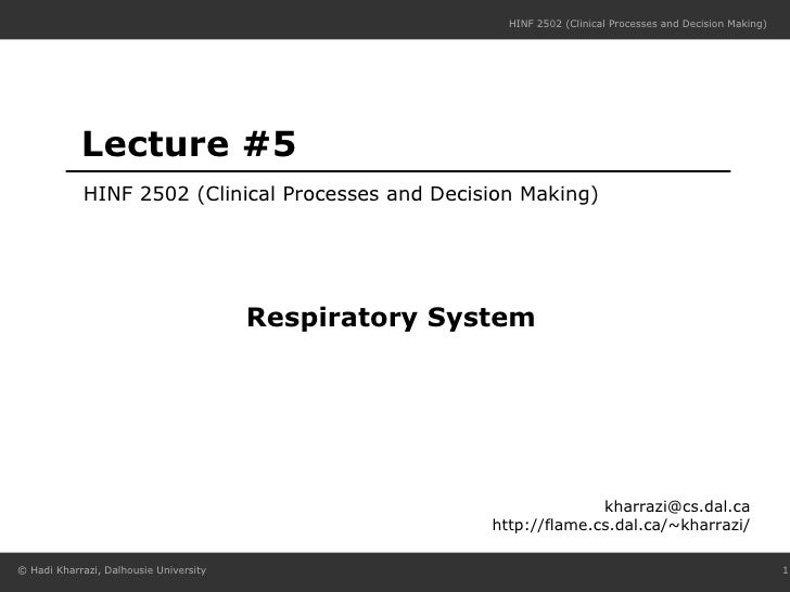 Lecture #5 HINF 2502 (Clinical Processes and Decision Making) [email_address] http://flame.cs.dal.ca/~kharrazi/ Respirator...