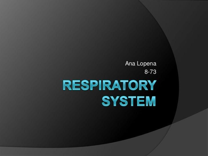 Respiratory System<br />Ana Lopena<br />8-73<br />
