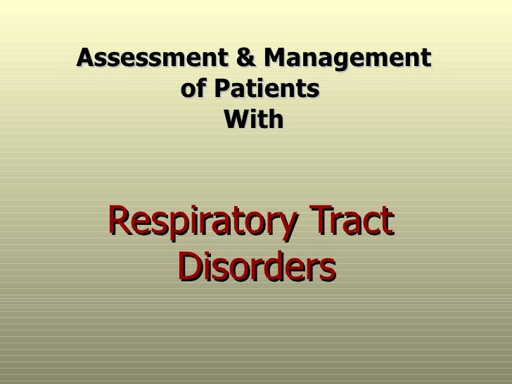 Respiratory Tract  Disorders Assessment & Management of Patients  With