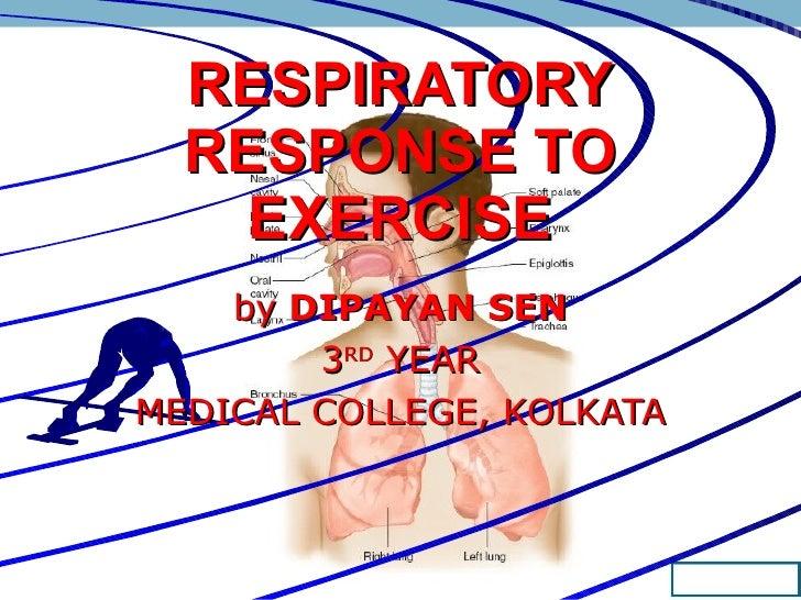 RESPIRATORY RESPONSE TO EXERCISE by  DIPAYAN SEN 3 RD  YEAR MEDICAL COLLEGE, KOLKATA