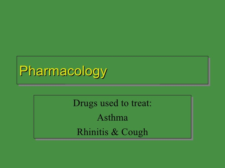 Pharmacology Drugs used to treat: Asthma Rhinitis & Cough