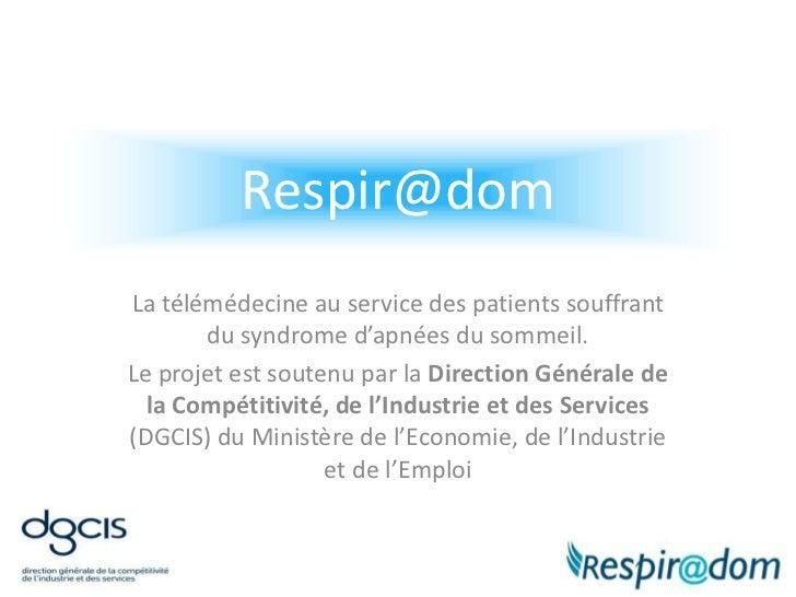 Respir@dom<br />La télémédecine au service des patients souffrant du syndrome d'apnées du sommeil.<br />Le projet est sout...