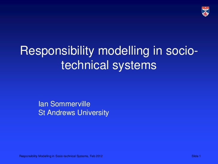 Responsibility modelling in socio-      technical systems             Ian Sommerville             St Andrews UniversityRes...