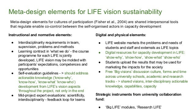 Meta-design elements for LIFE vision sustainability Instructional and normative elements: ● Interdisciplinarity requiremen...
