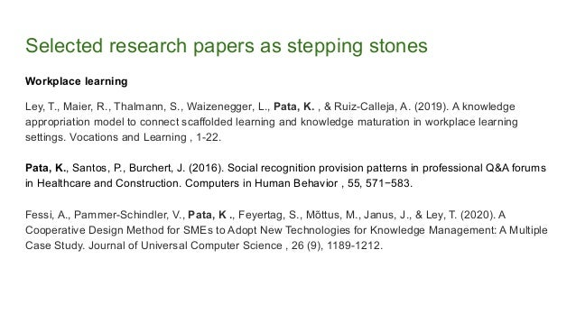 Selected research papers as stepping stones Workplace learning Ley, T., Maier, R., Thalmann, S., Waizenegger, L., Pata, K....
