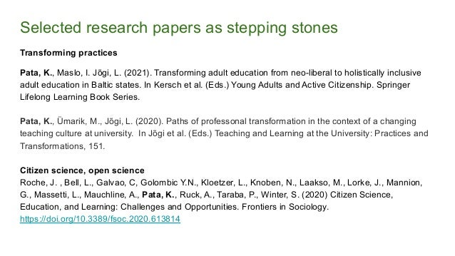 Selected research papers as stepping stones Transforming practices Pata, K., Maslo, I. Jõgi, L. (2021). Transforming adult...