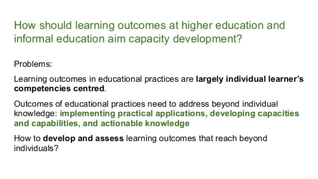 How should learning outcomes at higher education and informal education aim capacity development? Problems: Learning outco...