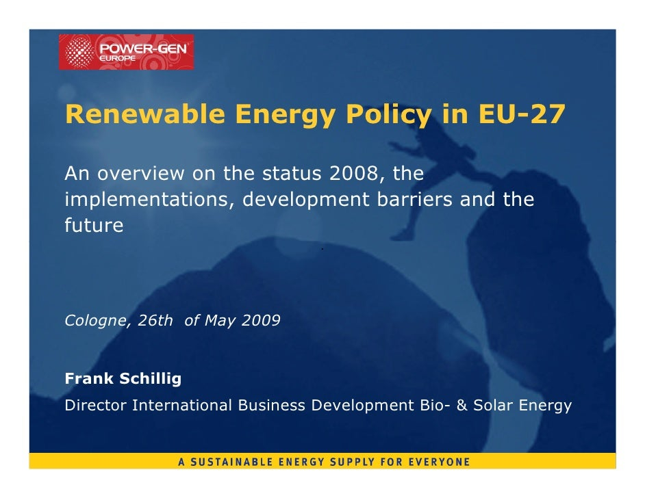 Renewable Energy Policy in EU-27  An overview on the status 2008, the implementations, development barriers and the future...