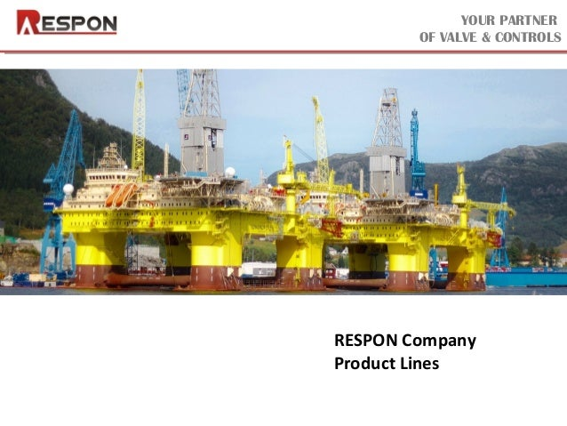 YOUR PARTNER OF VALVE & CONTROLS RESPON Company Product Lines