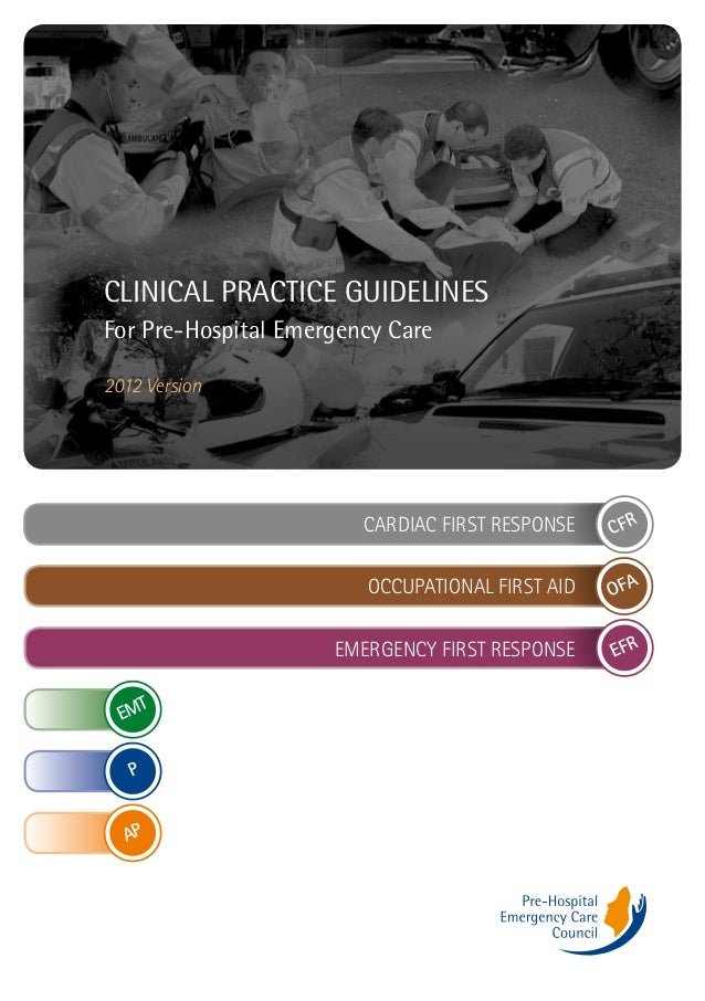 CLINICAL PRACTICE GUIDELINES For Pre-Hospital Emergency Care 2012 Version  CARDIAC FIRST RESPONSE OCCUPATIONAL FIRST AID  ...