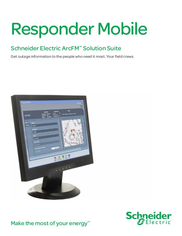 Make the most of your energySM ResponderMobile Schneider Electric ArcFM™ Solution Suite Get outage information to the peop...