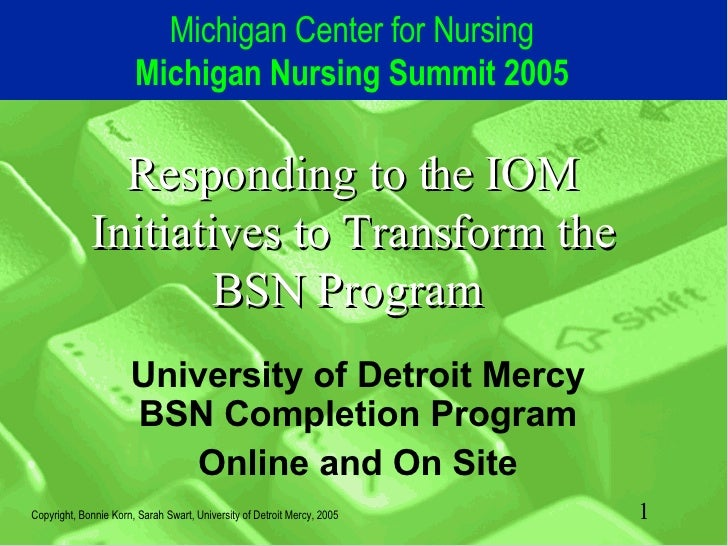 Responding to the IOM Initiatives to Transform the BSN Program  University of Detroit Mercy BSN Completion Program Online ...