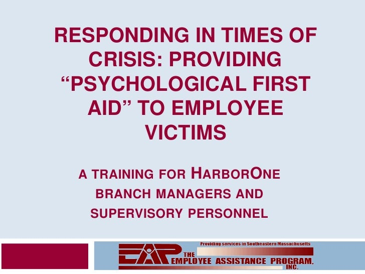 """RESPONDING IN TIMES OF    CRISIS: PROVIDING """"PSYCHOLOGICAL FIRST   AID"""" TO EMPLOYEE         VICTIMS   A TRAINING FOR   HAR..."""