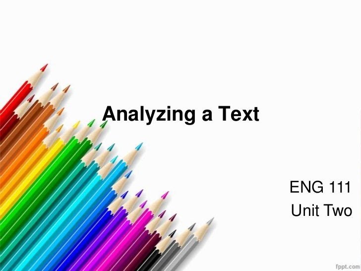 Analyzing a Text                   ENG 111                   Unit Two