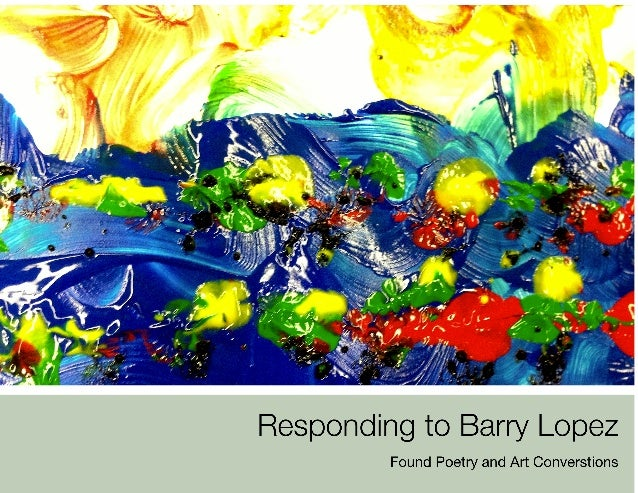 Responding to Barry Lopez: Art Improvisations