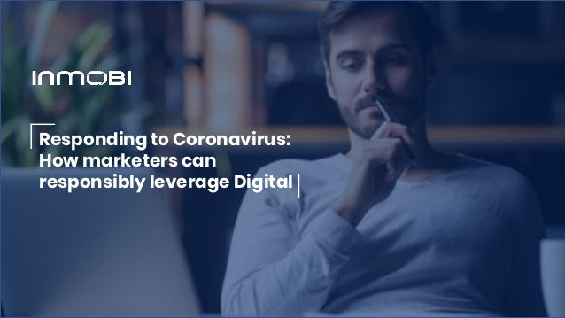 Responding to Coronavirus: How marketers can responsibly leverage Digital