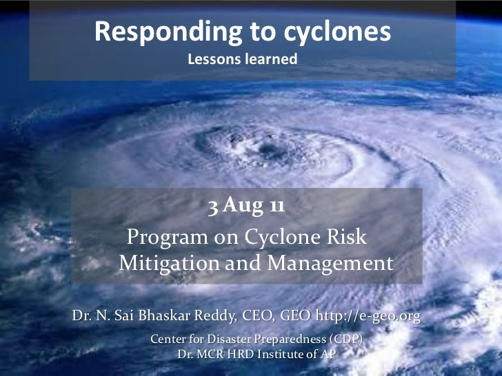 Responding to cyclones <br />Lessons learned<br />3 Aug 11<br />Program on Cyclone Risk Mitigation and Management<br />Dr....
