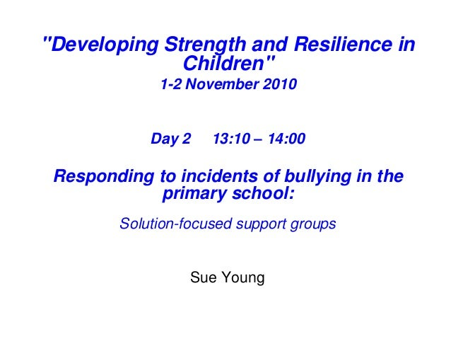 """""""Developing Strength and Resilience in Children"""" 1-2 November 2010 Day 2 13:10 – 14:00 Responding to incidents of bullying..."""