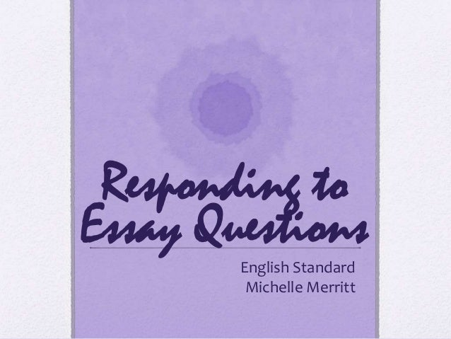 Responding to Essay Questions English Standard Michelle Merritt