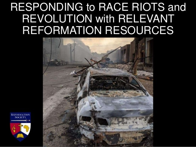 RESPONDING to RACE RIOTS and REVOLUTION with RELEVANT REFORMATION RESOURCES