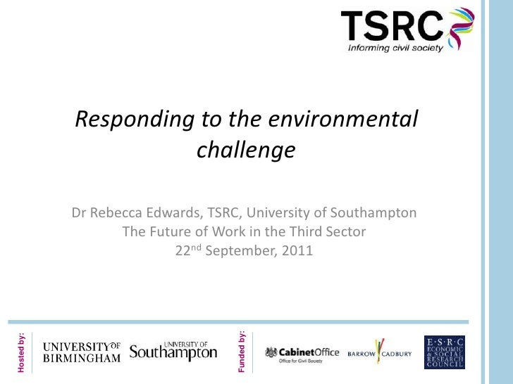 Responding to the environmental challenge<br />Dr Rebecca Edwards, TSRC, University of Southampton<br />The Future of Work...