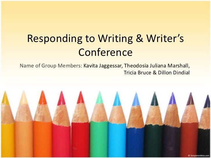 Responding to Writing & Writer's           ConferenceName of Group Members: Kavita Jaggessar, Theodosia Juliana Marshall, ...