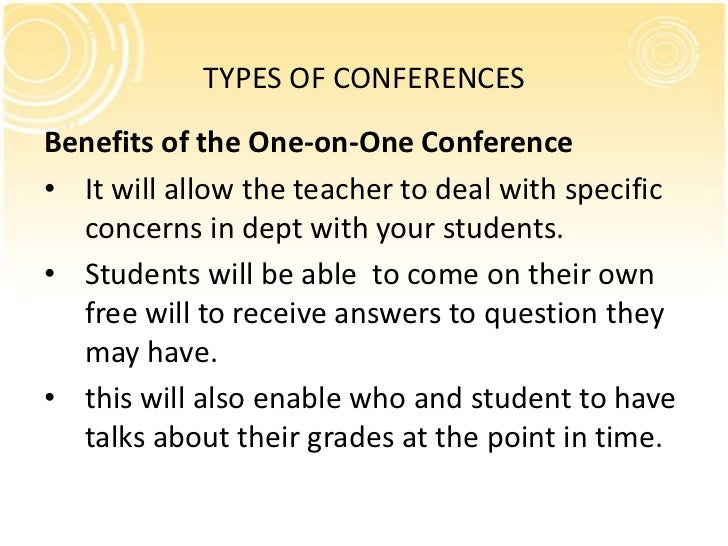 TYPES OF CONFERENCESBenefits of the One-on-One Conference• It will allow the teacher to deal with specific  concerns in de...