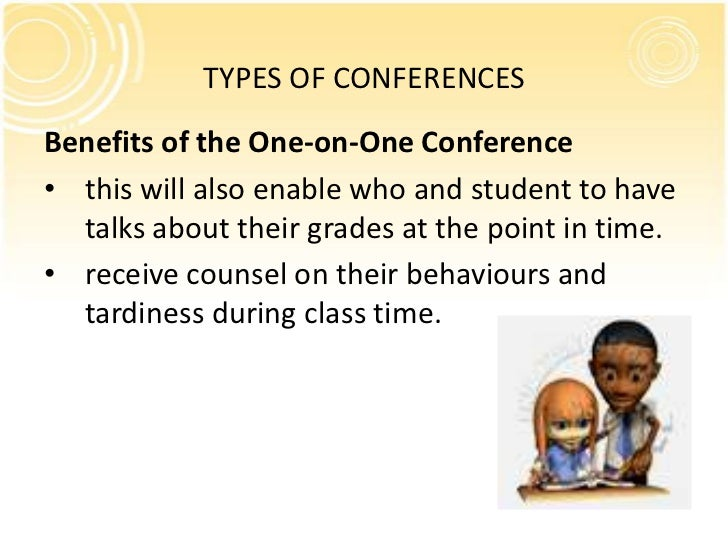 TYPES OF CONFERENCESBenefits of the One-on-One Conference• this will also enable who and student to have  talks about thei...
