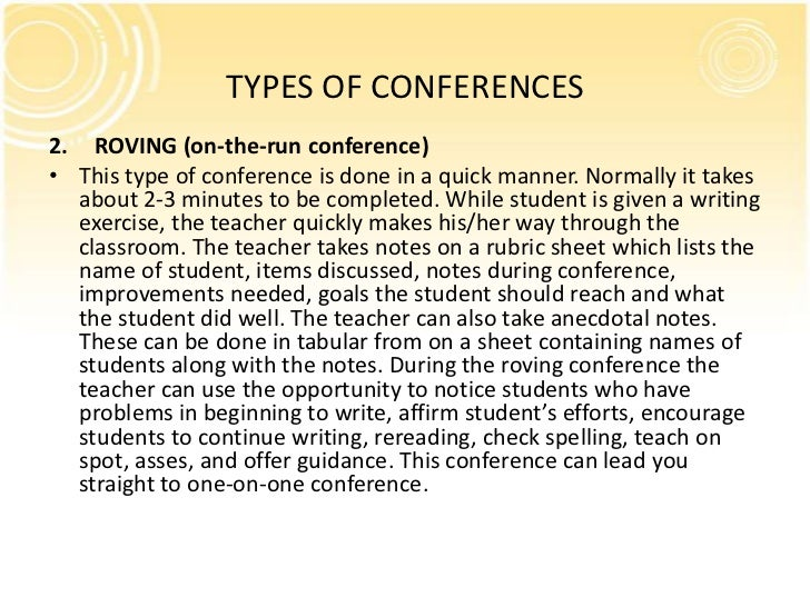 TYPES OF CONFERENCES2. ROVING (on-the-run conference)• This type of conference is done in a quick manner. Normally it take...