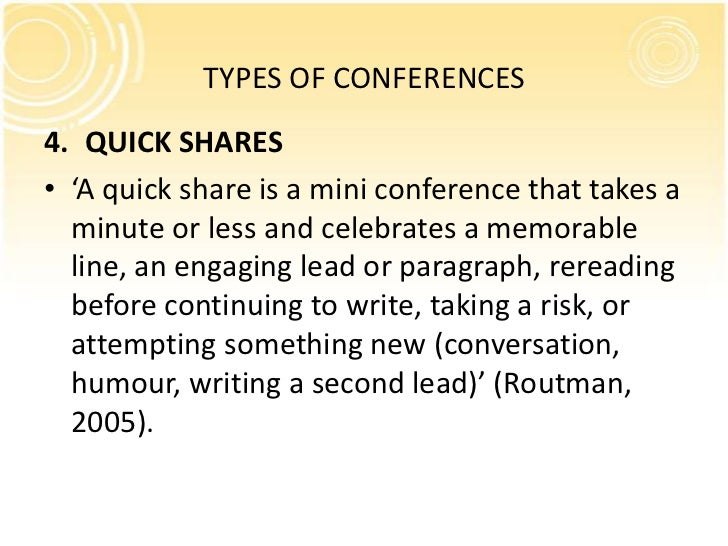 TYPES OF CONFERENCES4. QUICK SHARES• 'A quick share is a mini conference that takes a  minute or less and celebrates a mem...