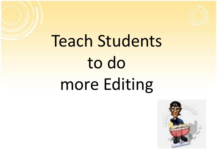 Teach Students    to do more Editing