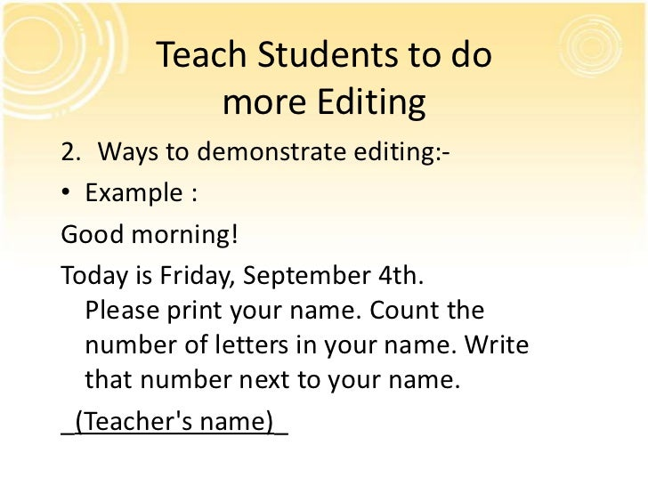 Teach Students to do           more Editing2. Ways to demonstrate editing:-• Example :Good morning!Today is Friday, Septem...