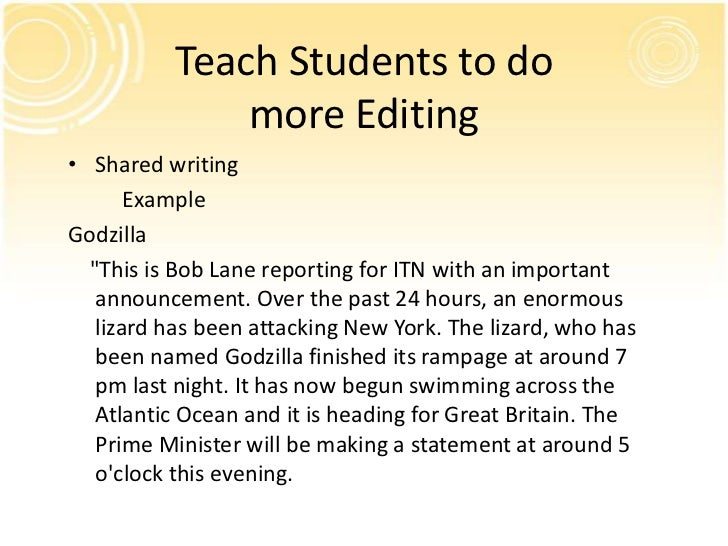 """Teach Students to do              more Editing• Shared writing       ExampleGodzilla  """"This is Bob Lane reporting for ITN ..."""