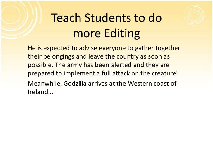 Teach Students to do           more EditingHe is expected to advise everyone to gather togethertheir belongings and leave ...