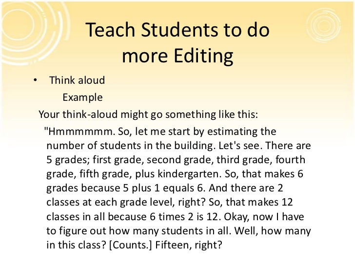 Teach Students to do               more Editing• Think aloud       Example Your think-aloud might go something like this: ...