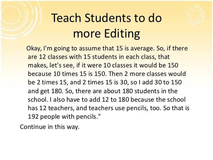 Teach Students to do               more Editing  Okay, Im going to assume that 15 is average. So, if there  are 12 classes...