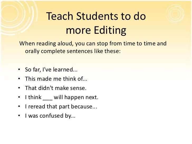 Teach Students to do                more EditingWhen reading aloud, you can stop from time to time and orally complete sen...