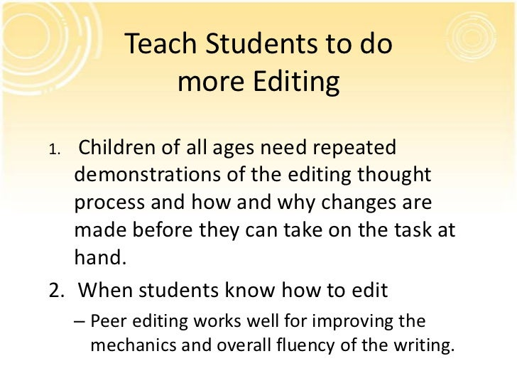 Teach Students to do               more Editing1. Children of all ages need repeated   demonstrations of the editing thoug...