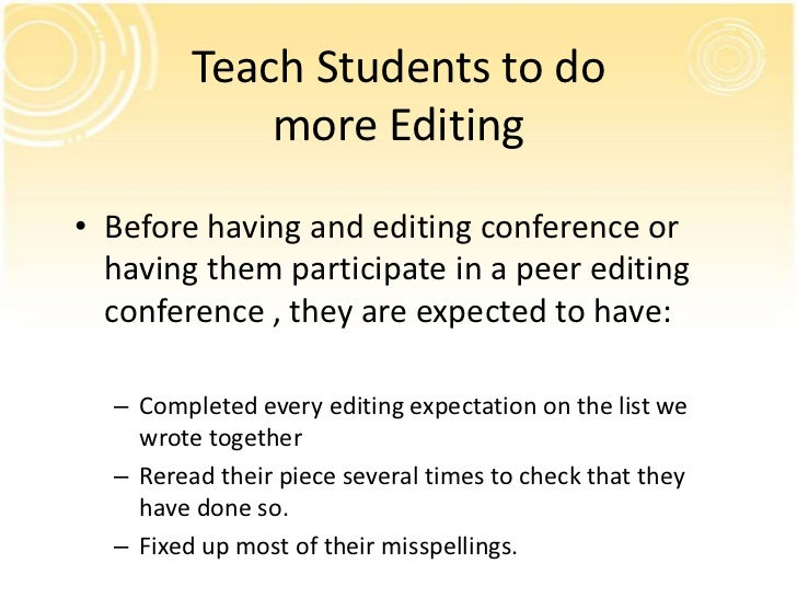 Teach Students to do             more Editing• Before having and editing conference or  having them participate in a peer ...