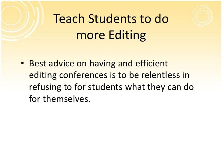 Teach Students to do            more Editing• Best advice on having and efficient  editing conferences is to be relentless...