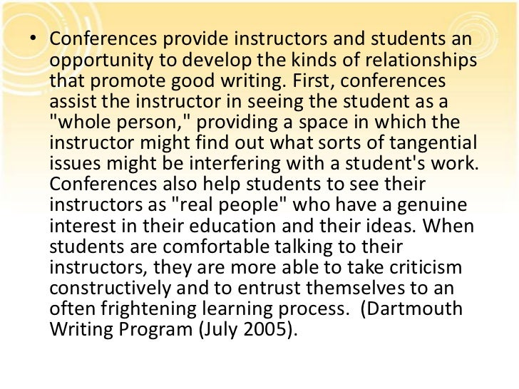 • Conferences provide instructors and students an  opportunity to develop the kinds of relationships  that promote good wr...