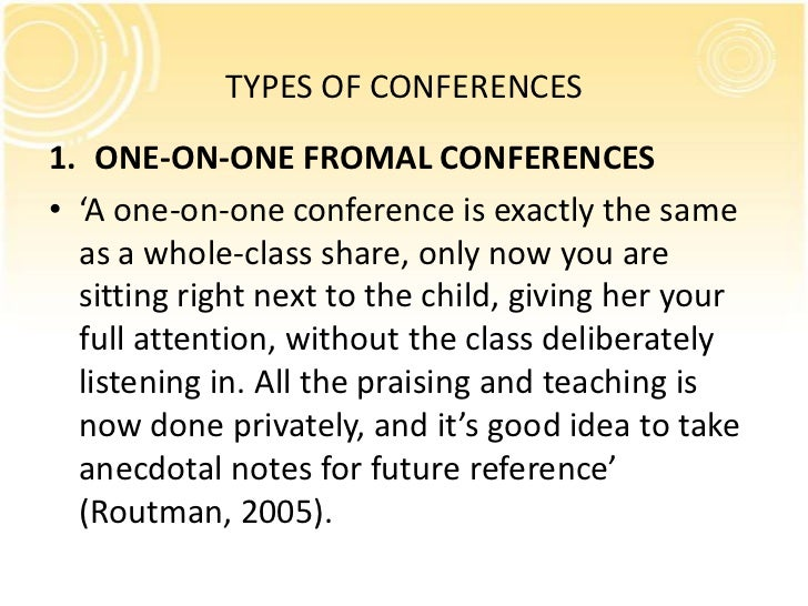 TYPES OF CONFERENCES1. ONE-ON-ONE FROMAL CONFERENCES• 'A one-on-one conference is exactly the same  as a whole-class share...