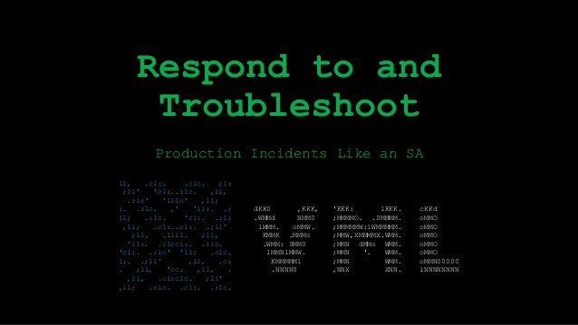 Respond to and Troubleshoot Production Incidents Like an SA ll, .cl:. .clc. ;l: ;ll' 'cl:..:lc. ,ll, .:lc' 'lllc' ,ll; :. ...