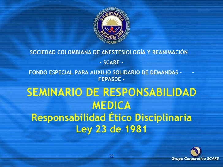 SEMINARIO DE RESPONSABILIDAD MEDICA Responsabilidad Ético Disciplinaria Ley 23 de 1981 72 SOCIEDAD COLOMBIANA DE ANESTESIO...