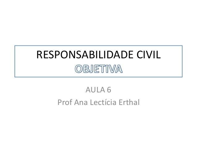 RESPONSABILIDADE CIVIL AULA 6 Prof Ana Lectícia Erthal